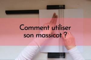 COMMENT UTILISER SON MASSICOT