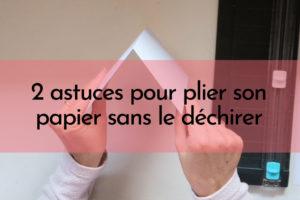 2 astuces pour plier son papier sans le déchirer